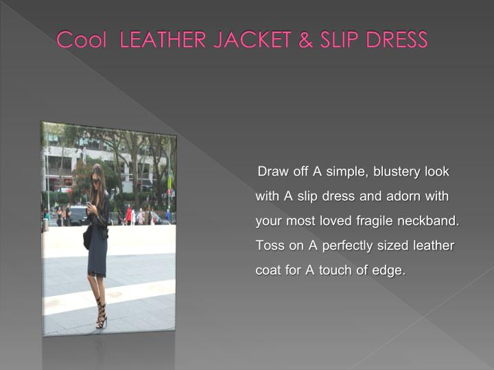 Cool leather jacket slip dress
