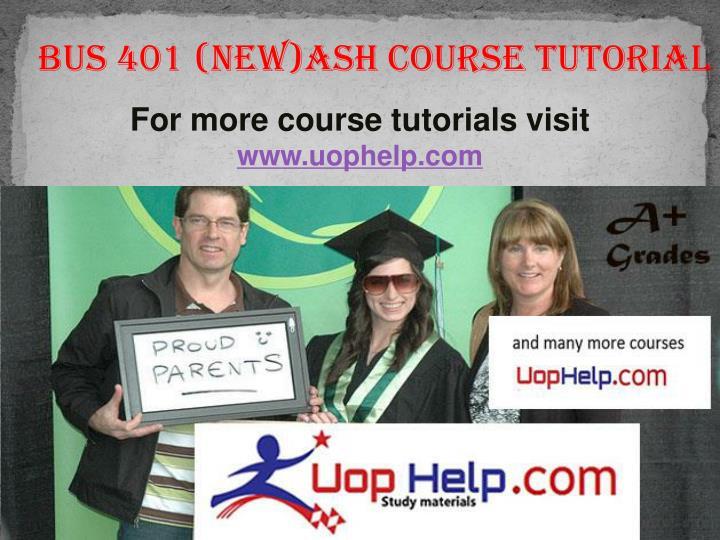 BUS 401 (NEW)ASH Course Tutorial