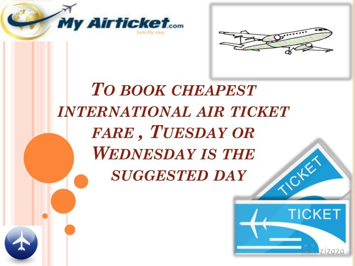 To book cheapest  international air ticket fare , Tuesday or       Wednesday is the