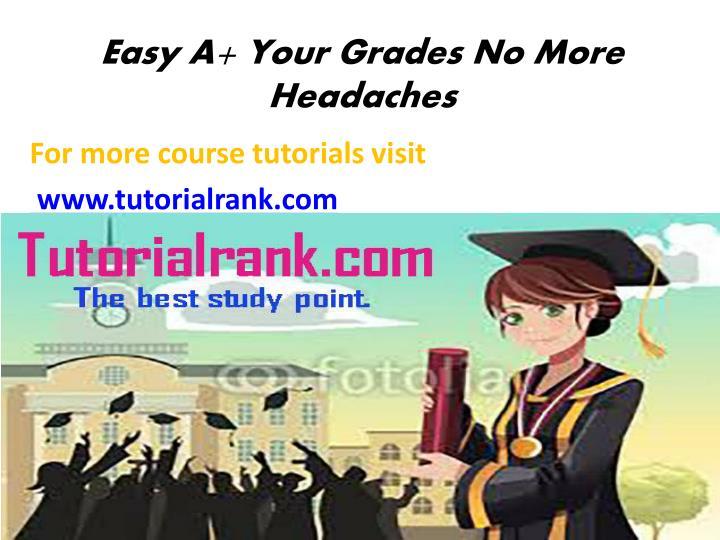 Easy A+ Your Grades No More Headaches