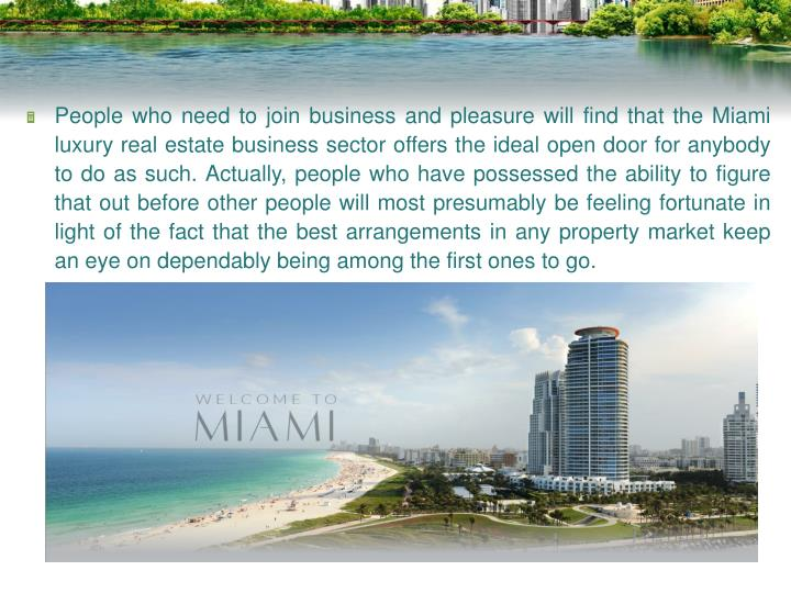 People who need to join business and pleasure will find that the Miami luxury real estate business s...