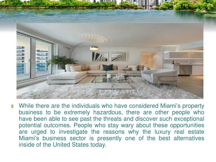 While there are the individuals who have considered Miami's property business to be extremely haza...