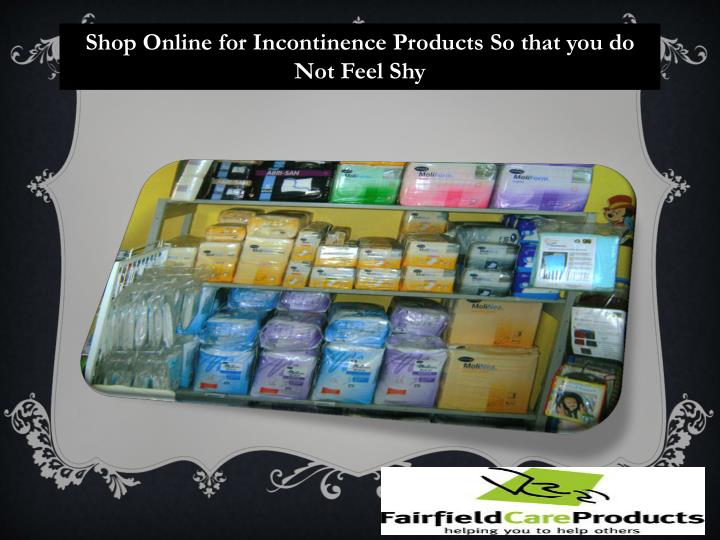 Shop Online for Incontinence Products So that you do