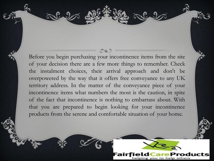Before you begin purchasing your incontinence items from the site