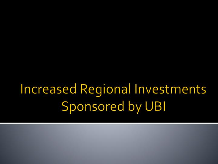 Increased regional investments sponsored by ubi