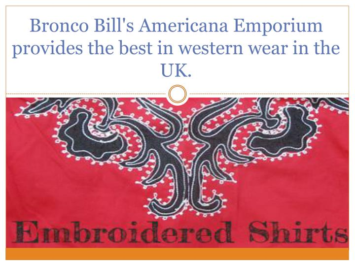 Bronco Bill's Americana Emporium provides the best in western wear in the UK.