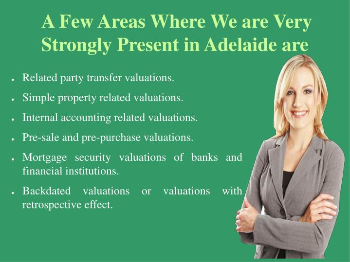 A Few Areas Where We are Very Strongly Present in Adelaide are