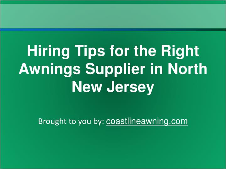 Hiring Tips for the Right Awnings Supplier in North New Jersey