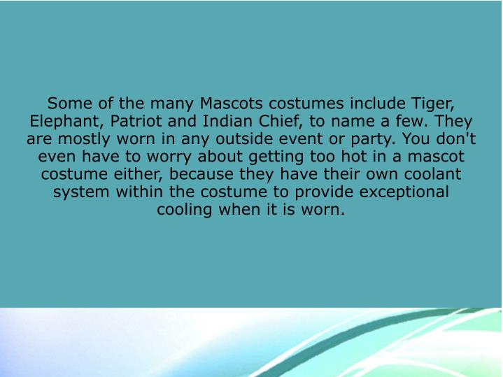 Some of the many Mascots costumes include Tiger, Elephant, Patriot and Indian Chief, to name a few. ...