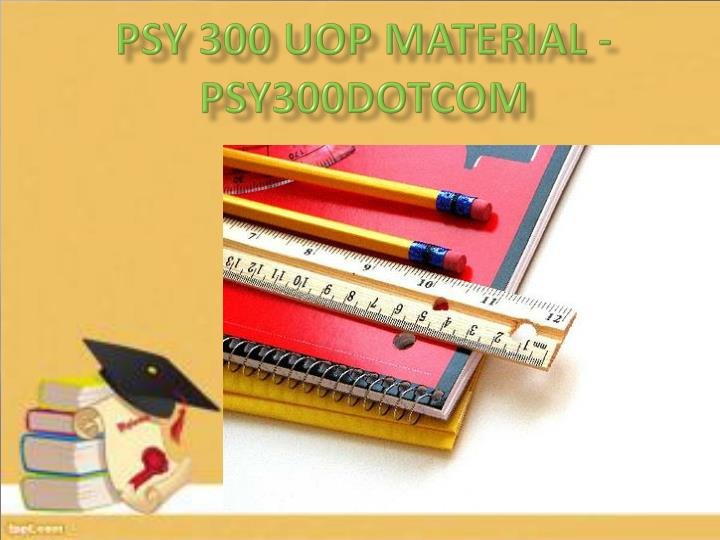 Psy 300 uop material psy300dotcom