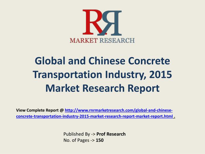 Global and chinese concrete transportation industry 2015 market research report