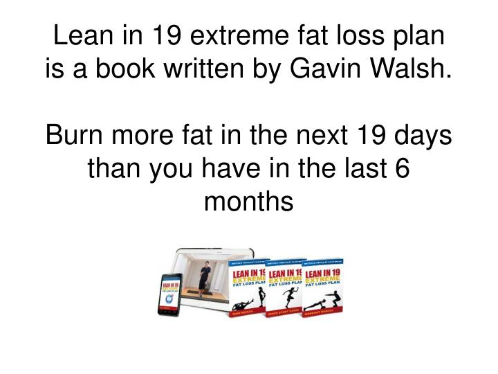 Lean in 19 extreme fat loss plan is a book written by Gavin Walsh.