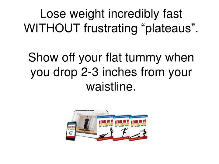 "Lose weight incredibly fast WITHOUT frustrating ""plateaus""."