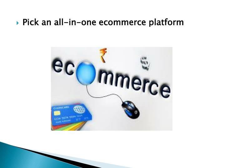 Pick an all-in-one ecommerce platform