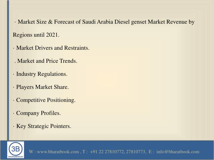 · Market Size & Forecast of Saudi Arabia Diesel genset Market Revenue by Regions until 2021.