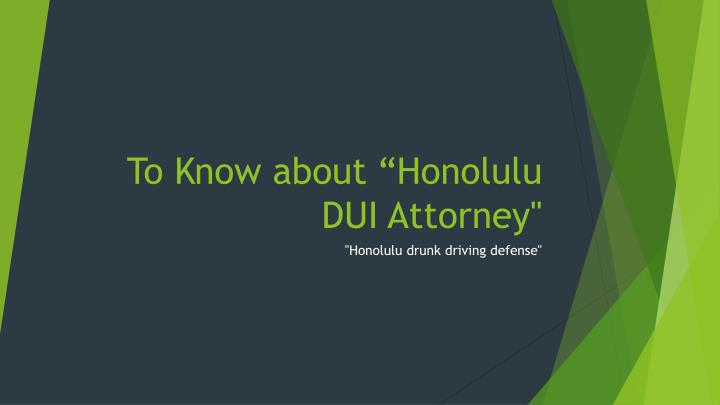 To know about honolulu dui attorney