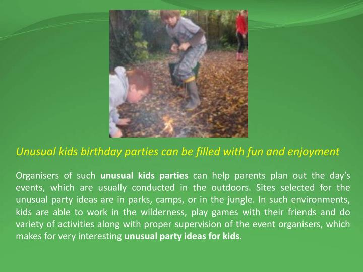 Unusual kids birthday parties can be filled with fun and enjoyment