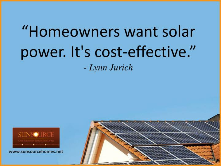"""Homeowners want solar power. It's cost-effective."""