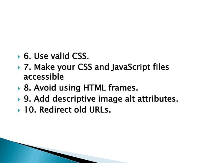 6. Use valid CSS.