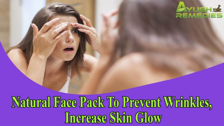 Natural face pack to prevent wrinkles increase skin glow