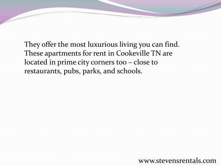 They offer the most luxurious living you can find. These apartments for rent in Cookeville TN are located in prime city corners too – close to restaurants, pubs, parks, and schools.