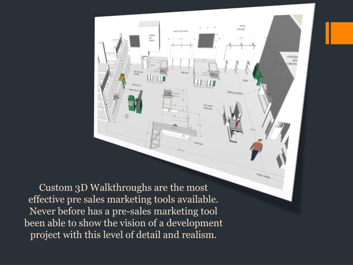 Custom 3D Walkthroughs are the most effective pre sales marketing tools available. Never before has a pre-sales marketing tool been able to show the vision of a development project with this level of detail and realism.