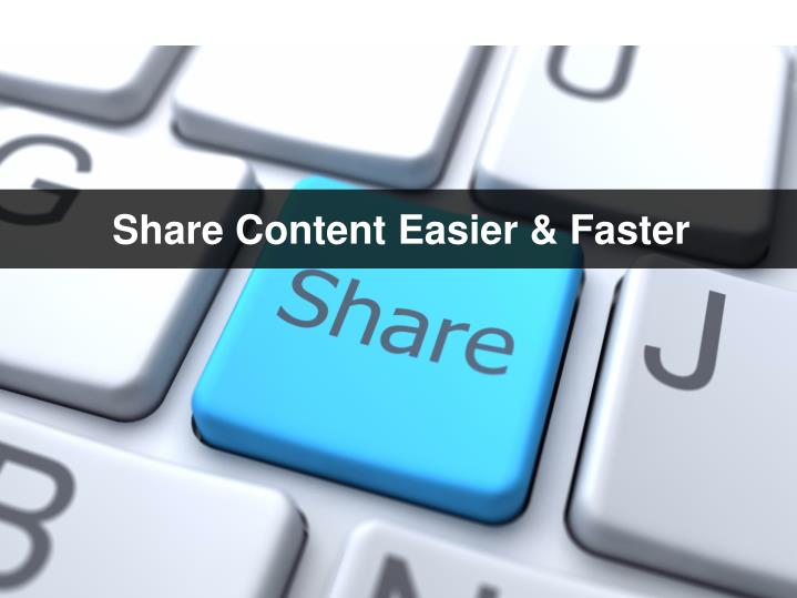 Share Content Easier & Faster