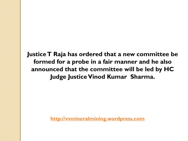 Justice T Raja has ordered that a new committee be formed for a probe in a fair manner and he also announced that the committee will be led by HC Judge Justice