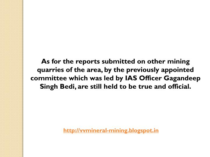 As for the reports submitted on other mining quarries of the area, by the previously appointed committee which was led by IAS Officer