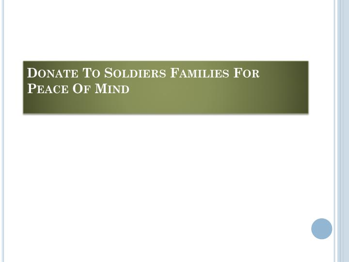 Donate To Soldiers Families For Peace Of Mind