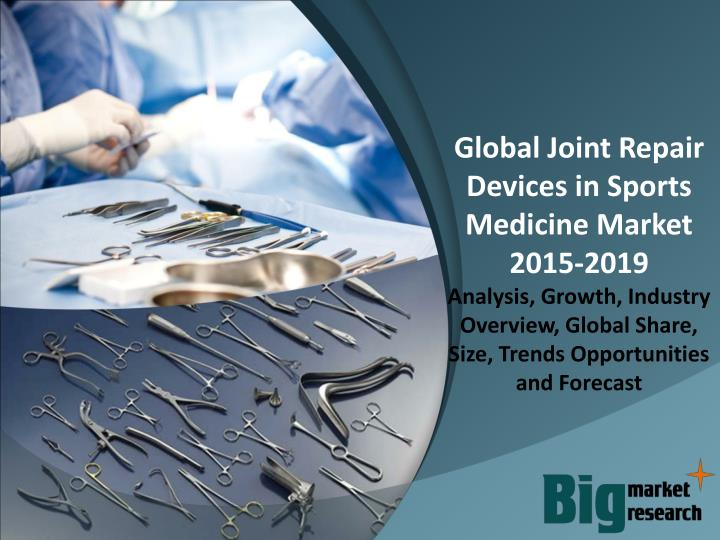 Global Joint Repair Devices in Sports Medicine Market 2015-2019