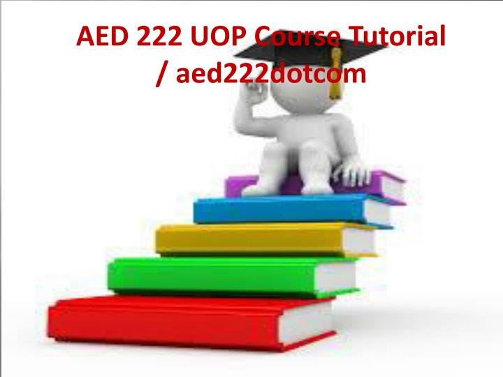 AED 222 UOP Course Tutorial / aed222dotcom
