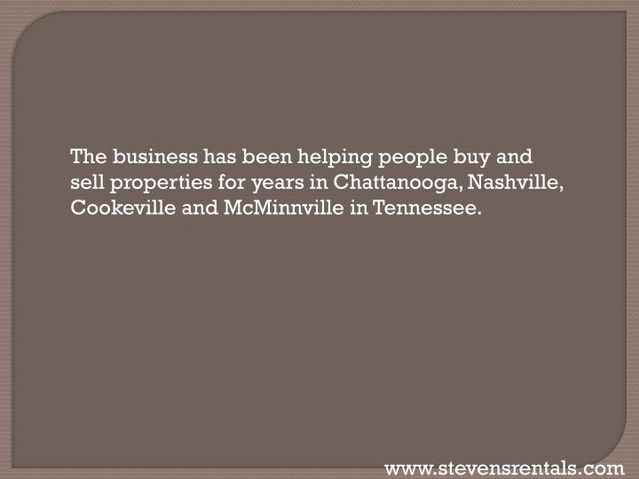 The business has been helping people buy and sell properties for years in Chattanooga, Nashville, Cookeville and McMinnville in Tennessee.
