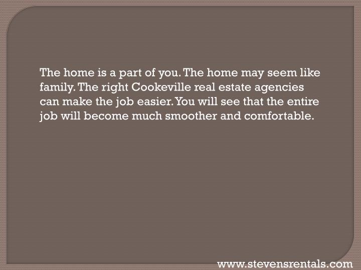 The home is a part of you. The home may seem like family. The right Cookeville real estate agencies ...