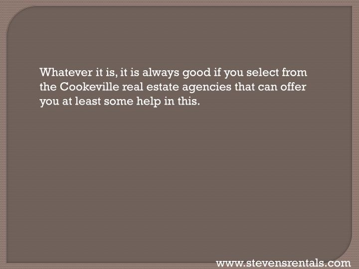 Whatever it is, it is always good if you select from the Cookeville real estate agencies that can offer you at least some help in