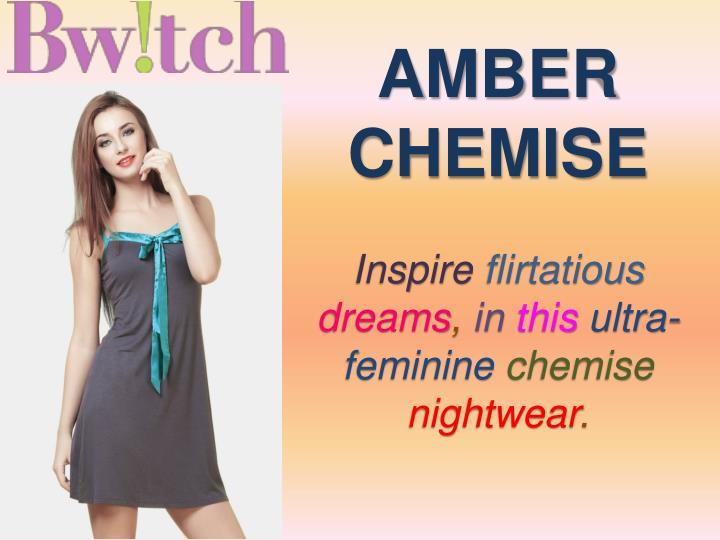 AMBER      CHEMISE