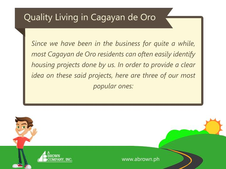 Since we have been in the business for quite a while, most Cagayan de Oro residents can often easily identify housing projects done by us. In order to provide a clear idea on these said projects, here are three of our most popular ones: