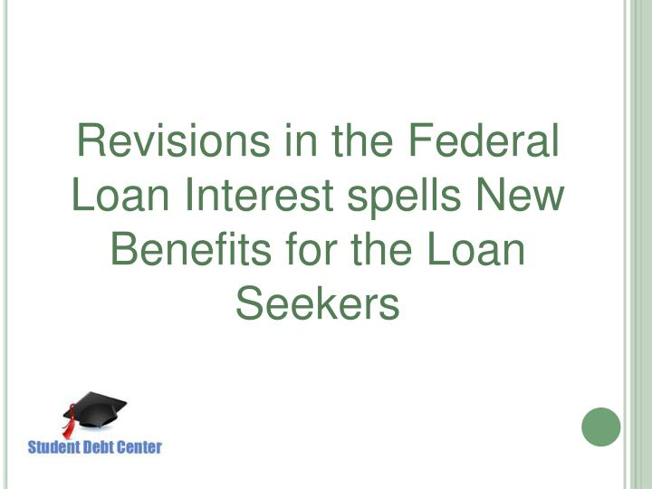 Revisions in the Federal Loan Interest spells New Benefits for the Loan Seekers