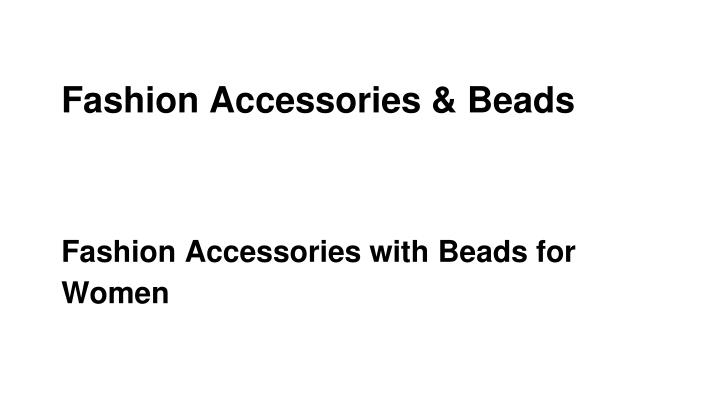 Fashion Accessories & Beads