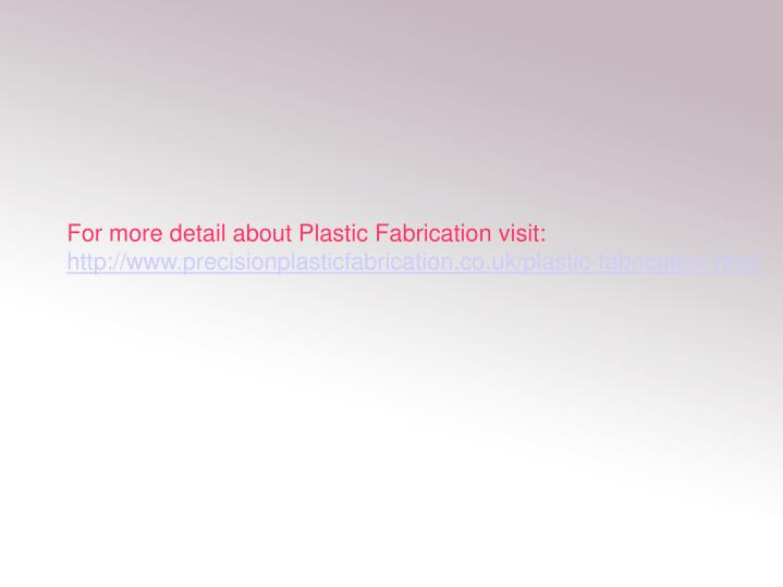 For more detail about Plastic Fabrication visit: