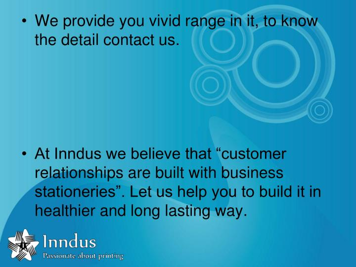 We provide you vivid range in it, to know the detail contact us.