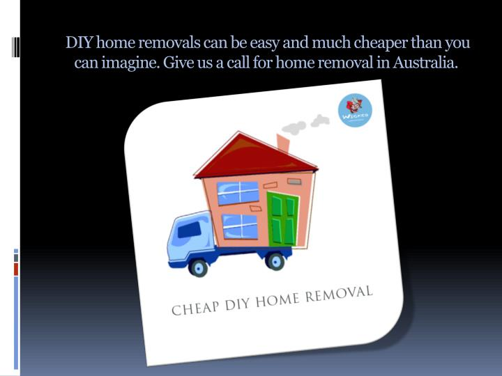 DIY home removals can be easy and much cheaper than you can imagine. Give us a call for home removal in Australia.