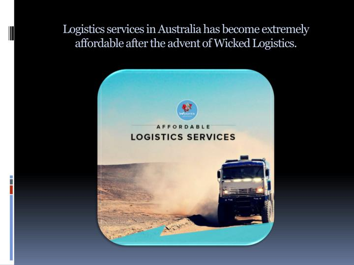 Logistics services in Australia has become extremely affordable after the advent of Wicked Logistics.