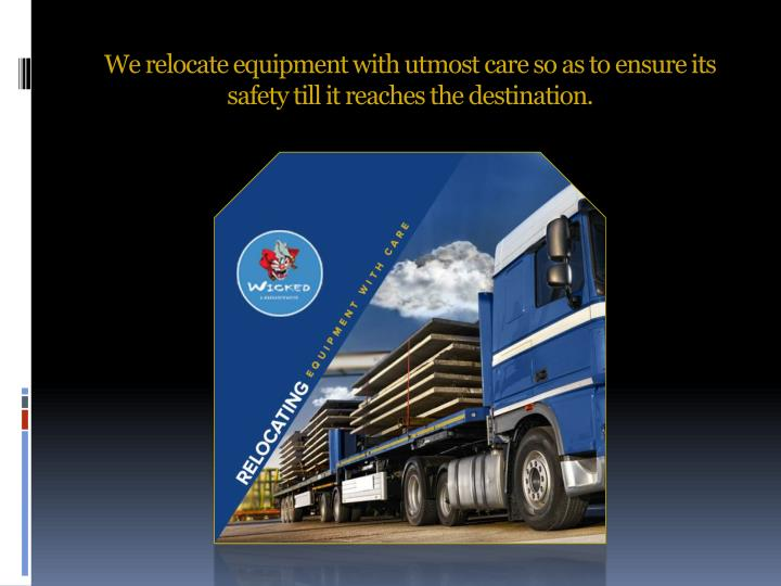 We relocate equipment with utmost care so as to ensure its safety till it reaches the destination.