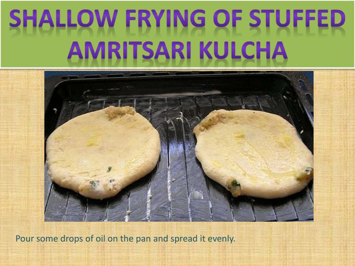 Shallow frying of stuffed amritsari kulcha