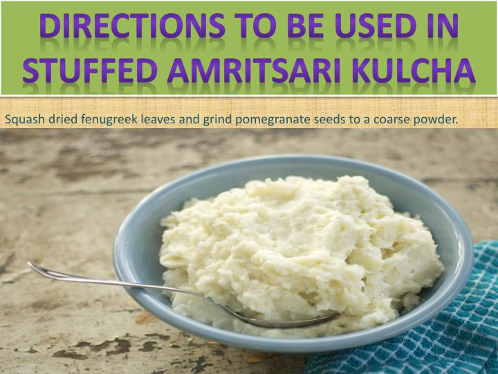 Directions to be used in stuffed amritsari kulcha