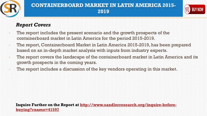 The report includes the present scenario and the growth prospects of the containerboard market in Latin America for the period 2015-2019.