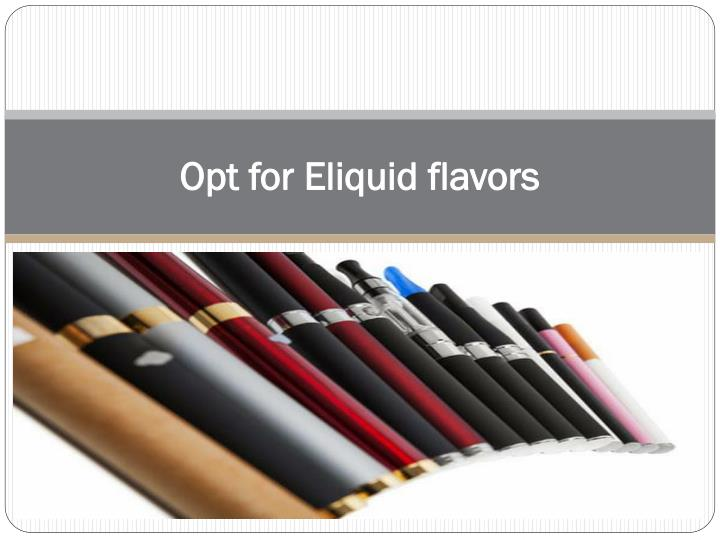 Opt for eliquid flavors