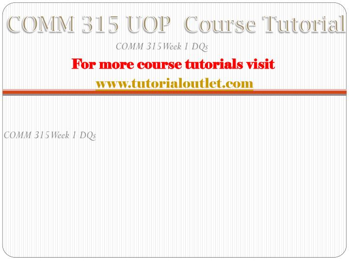 Comm 315 uop course tutorial1