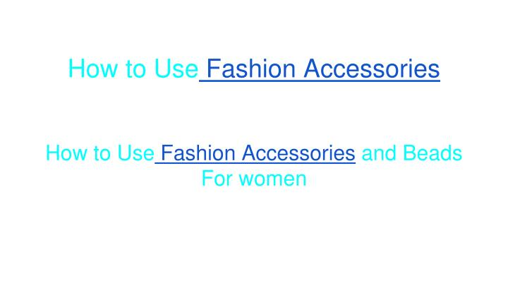 How to use fashion accessories